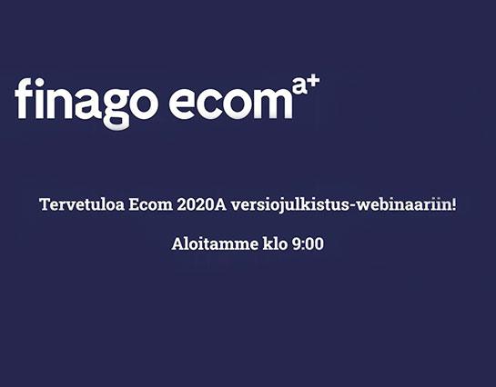 Finago Ecom webinaari - 2020A versiojulkistus