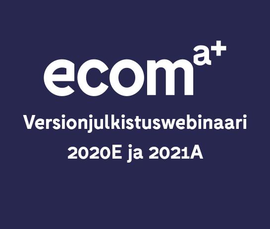 Ecom webinaari - Versionjulkistuswebinaari 2020E ja 2021A