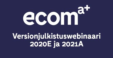Versionjulkistuswebinaari-2020E-ja-2021A - Webinaari Ecom